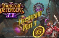 Dungeon Defenders 2 (Let's Play | Gameplay) Season 2 Ep 45: EV2 Gameplay – Livestream Part 3
