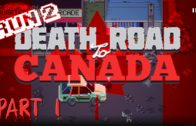 Why Are There No Zombies In Canada? – Death Road To Canada Let's Play Run 2 Part 1