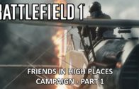 Friends In High Places – Part 1 – Battlefield 1 Single Player Campaign Gameplay