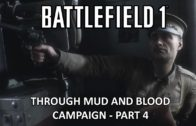 Through Mud and Blood Campaign – Part 4 – Battlefield 1 Single Player Campaign Gameplay
