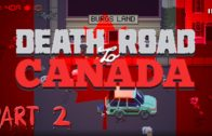 To The Land Of Maple Syrup And Poutine – Death Road To Canada Let's Play Part 2