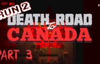 Why Are There Zombies On The Roof? – Death Road To Canada Let's Play Run 2 Part 3