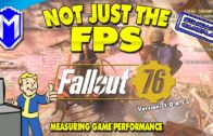 Not Just The FPS – Fallout 76 PC – 1.0.4.13 – Standard Gameplay – Game Performance Overview